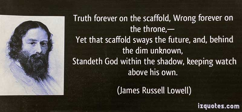 James Russel Lowell (1819-1891). Lines are from one of his most famous poems,